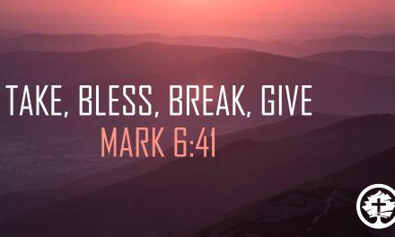 Take, Bless, Break, Give